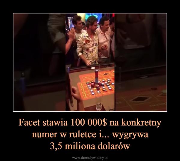 Facet stawia 100 000$ na konkretny numer w ruletce i... wygrywa3,5 miliona dolarów –