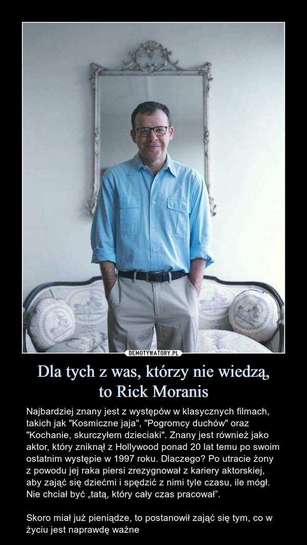 """Dla tych z was, którzy nie wiedzą,to Rick Moranis – Najbardziej znany jest z występów w klasycznych filmach, takich jak """"Kosmiczne jaja"""", """"Pogromcy duchów"""" oraz """"Kochanie, skurczyłem dzieciaki"""". Znany jest również jako aktor, który zniknął z Hollywood ponad 20 lat temu po swoim ostatnim występie w 1997 roku. Dlaczego? Po utracie żony z powodu jej raka piersi zrezygnował z kariery aktorskiej, aby zająć się dziećmi i spędzić z nimi tyle czasu, ile mógł. Nie chciał być """"tatą, który cały czas pracował"""".Skoro miał już pieniądze, to postanowił zająć się tym, co w życiu jest naprawdę ważne"""