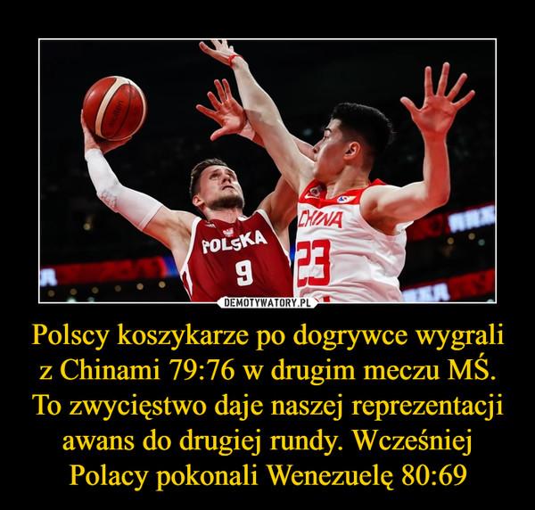 Polscy koszykarze po dogrywce wygrali z Chinami 79:76 w drugim meczu MŚ. To zwycięstwo daje naszej reprezentacji awans do drugiej rundy. Wcześniej Polacy pokonali Wenezuelę 80:69 –