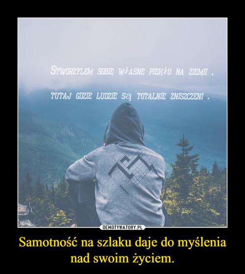 Samotność na szlaku daje do myślenia nad swoim życiem.