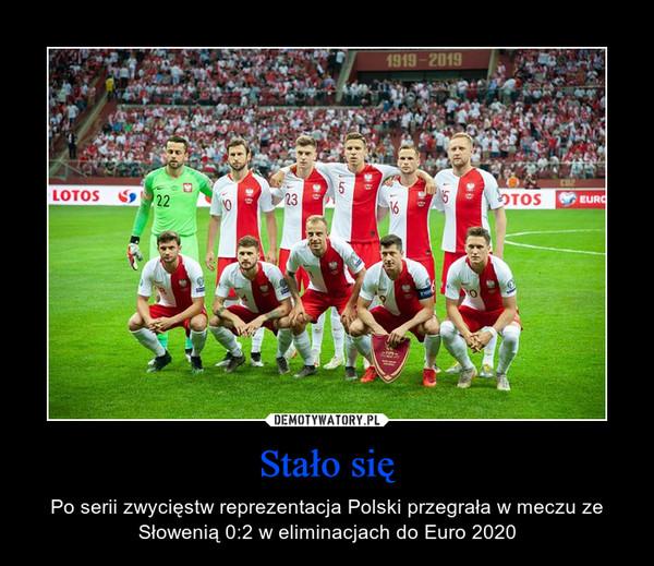 Stało się – Po serii zwycięstw reprezentacja Polski przegrała w meczu ze Słowenią 0:2 w eliminacjach do Euro 2020