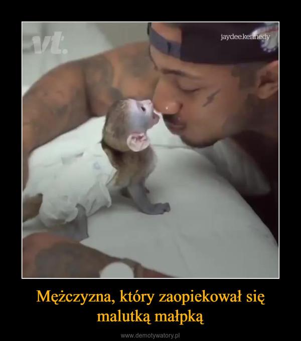 Mężczyzna, który zaopiekował się malutką małpką –