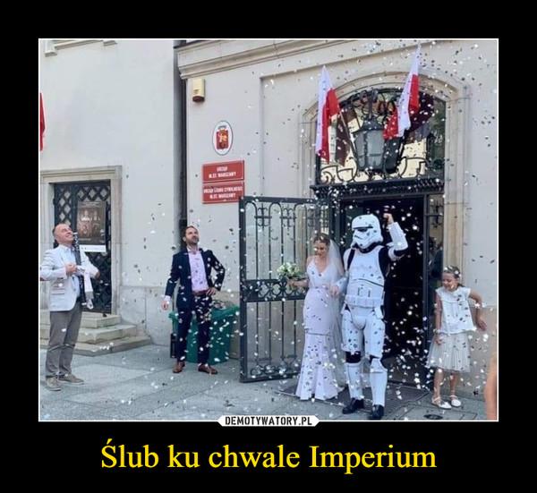 Ślub ku chwale Imperium –