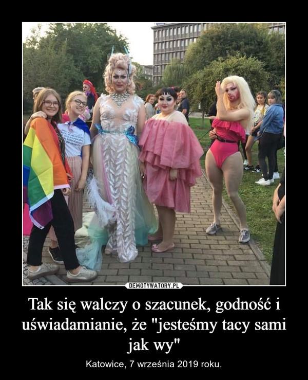 """Tak się walczy o szacunek, godność i uświadamianie, że """"jesteśmy tacy sami jak wy"""" – Katowice, 7 września 2019 roku."""