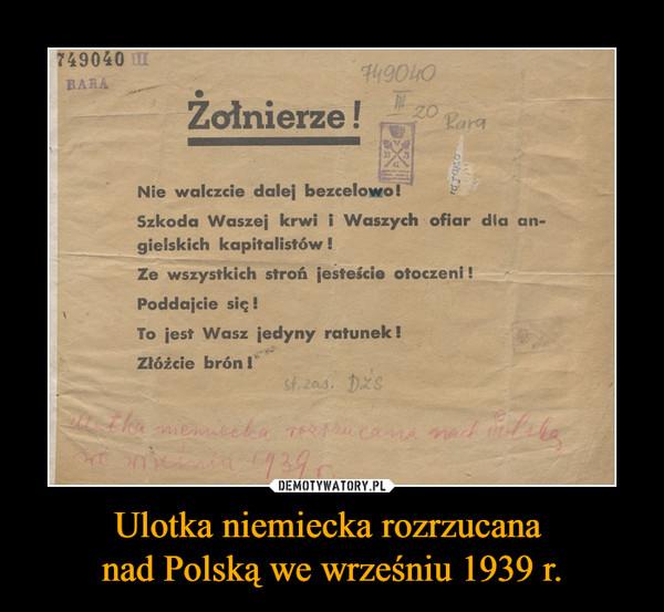 Ulotka niemiecka rozrzucana nad Polską we wrześniu 1939 r. –