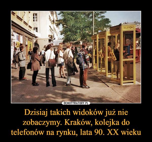 Dzisiaj takich widoków już nie zobaczymy. Kraków, kolejka do telefonów na rynku, lata 90. XX wieku –