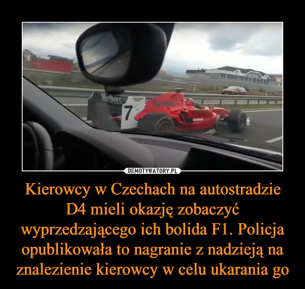 Kierowcy w Czechach na autostradzie D4 mieli okazję zobaczyć wyprzedzającego ich bolida F1. Policja opublikowała to nagranie z nadzieją na znalezienie kierowcy w celu ukarania go –