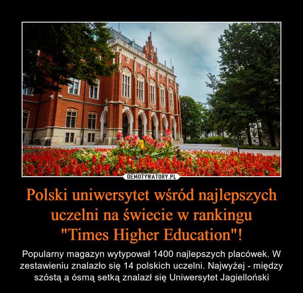 """Polski uniwersytet wśród najlepszych uczelni na świecie w rankingu""""Times Higher Education""""! – Popularny magazyn wytypował 1400 najlepszych placówek. W zestawieniu znalazło się 14 polskich uczelni. Najwyżej - między szóstą a ósmą setką znalazł się Uniwersytet Jagielloński"""