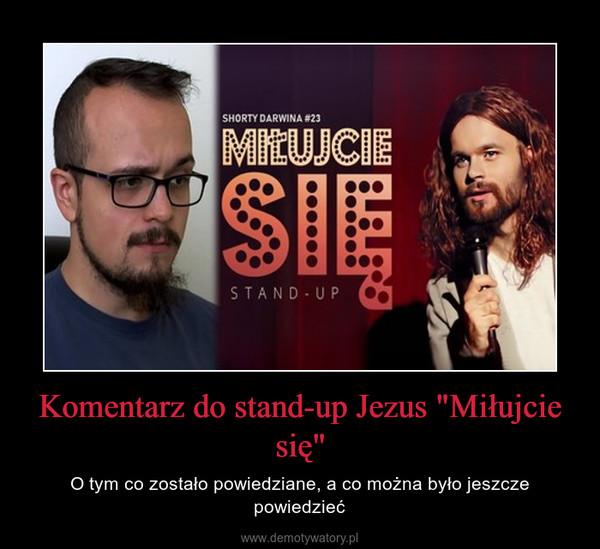 """Komentarz do stand-up Jezus """"Miłujcie się"""" – O tym co zostało powiedziane, a co można było jeszcze powiedzieć"""