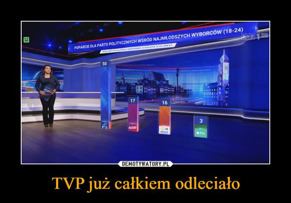TVP już całkiem odleciało –
