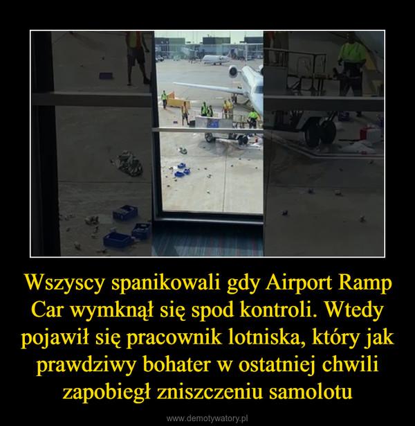 Wszyscy spanikowali gdy Airport Ramp Car wymknął się spod kontroli. Wtedy pojawił się pracownik lotniska, który jak prawdziwy bohater w ostatniej chwili zapobiegł zniszczeniu samolotu –