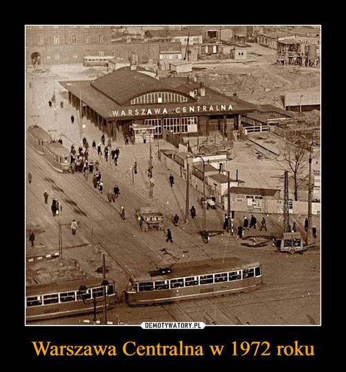 Warszawa Centralna w 1972 roku