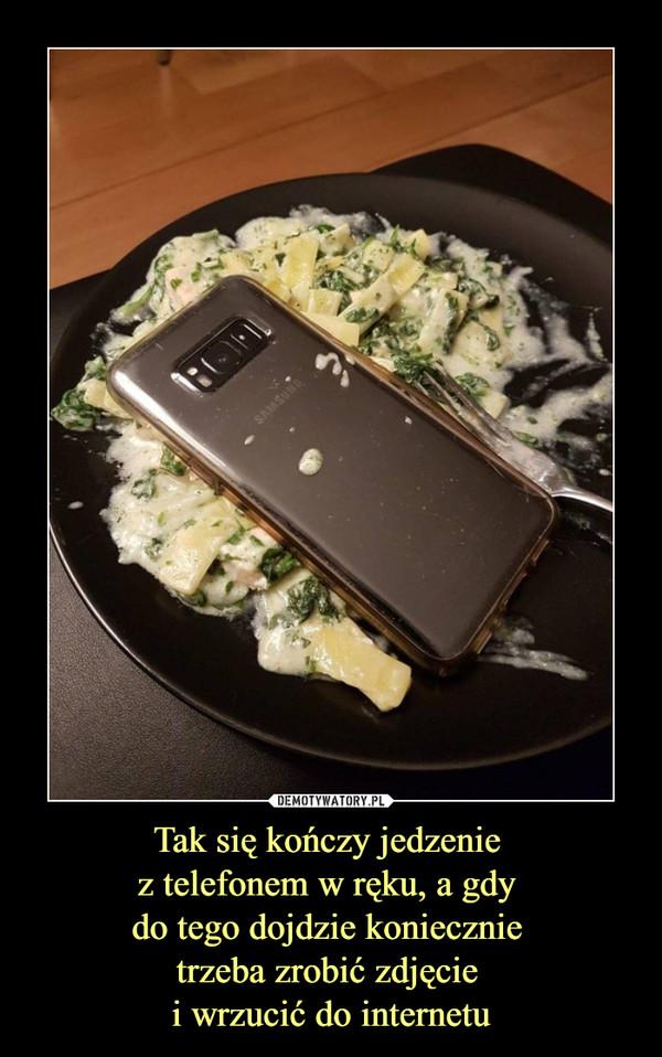 Tak się kończy jedzenie z telefonem w ręku, a gdy do tego dojdzie koniecznie trzeba zrobić zdjęcie i wrzucić do internetu –