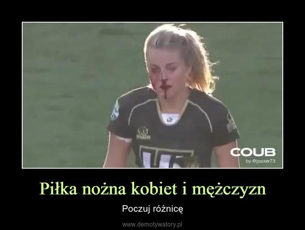 Piłka nożna kobiet i mężczyzn – Poczuj różnicę