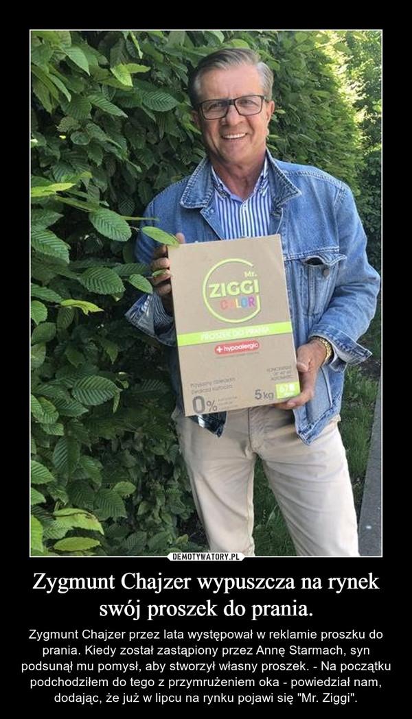 """Zygmunt Chajzer wypuszcza na rynek swój proszek do prania. – Zygmunt Chajzer przez lata występował w reklamie proszku do prania. Kiedy został zastąpiony przez Annę Starmach, syn podsunął mu pomysł, aby stworzył własny proszek. - Na początku podchodziłem do tego z przymrużeniem oka - powiedział nam, dodając, że już w lipcu na rynku pojawi się """"Mr. Ziggi""""."""