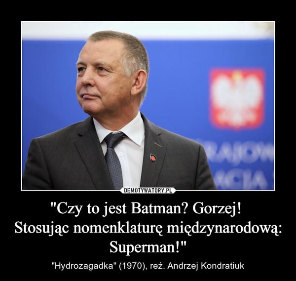 """""""Czy to jest Batman? Gorzej! Stosując nomenklaturę międzynarodową: Superman!"""" – """"Hydrozagadka"""" (1970), reż. Andrzej Kondratiuk"""