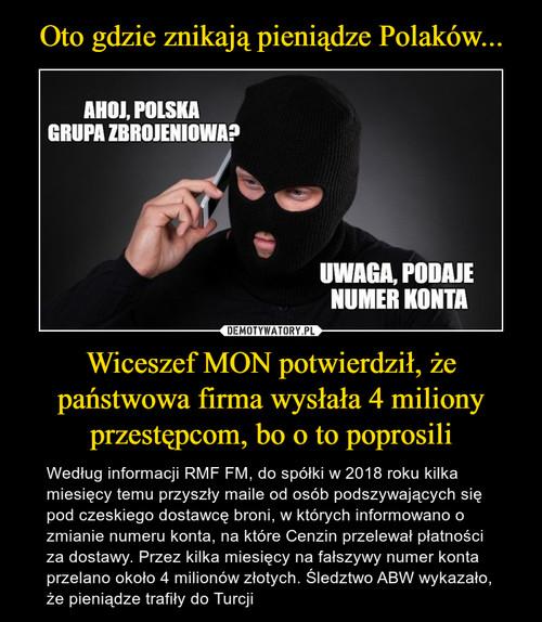 Oto gdzie znikają pieniądze Polaków... Wiceszef MON potwierdził, że państwowa firma wysłała 4 miliony przestępcom, bo o to poprosili