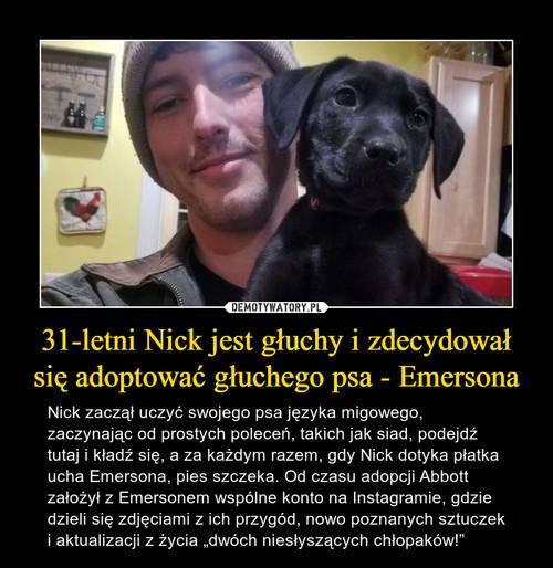 31-letni Nick jest głuchy i zdecydował się adoptować głuchego psa - Emersona