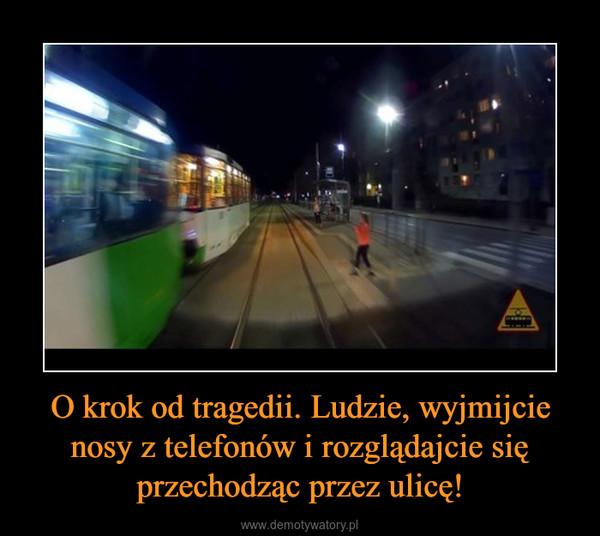O krok od tragedii. Ludzie, wyjmijcie nosy z telefonów i rozglądajcie się przechodząc przez ulicę! –