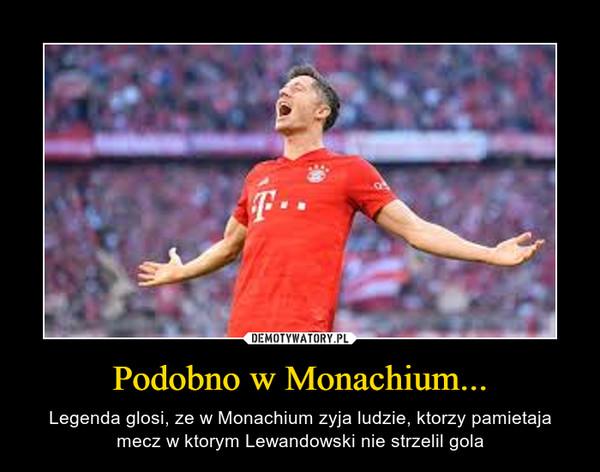Podobno w Monachium... – Legenda glosi, ze w Monachium zyja ludzie, ktorzy pamietaja mecz w ktorym Lewandowski nie strzelil gola
