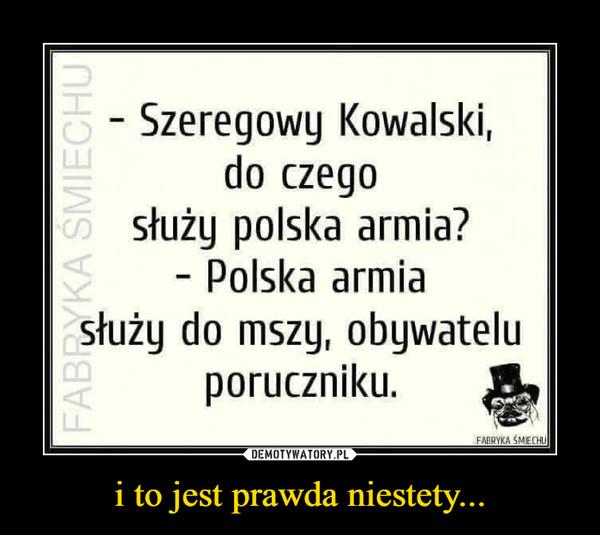 i to jest prawda niestety... –