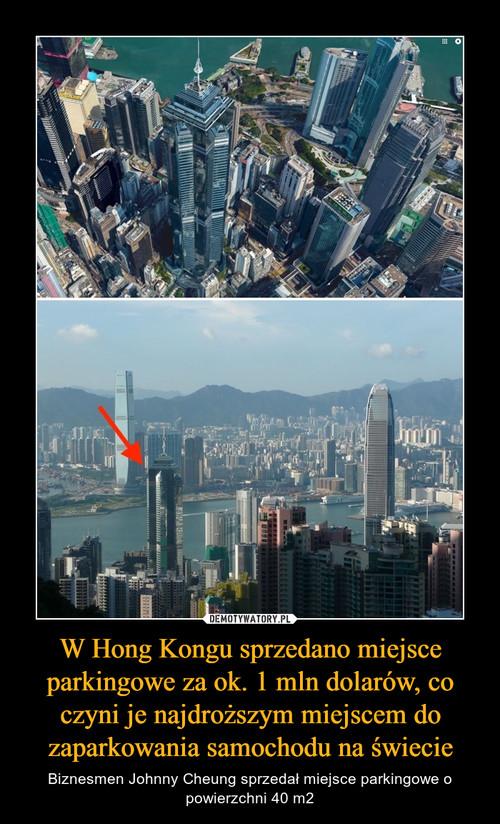 W Hong Kongu sprzedano miejsce parkingowe za ok. 1 mln dolarów, co czyni je najdroższym miejscem do zaparkowania samochodu na świecie