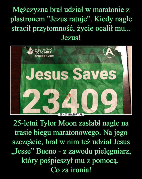 """25-letni Tylor Moon zasłabł nagle na trasie biegu maratonowego. Na jego szczęście, brał w nim też udział Jesus """"Jesse"""" Bueno - z zawodu pielęgniarz, który pośpieszył mu z pomocą. Co za ironia! –"""