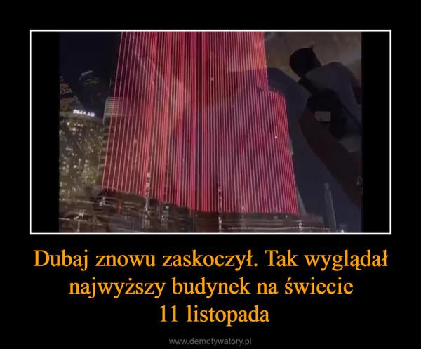 Dubaj znowu zaskoczył. Tak wyglądał najwyższy budynek na świecie 11 listopada –