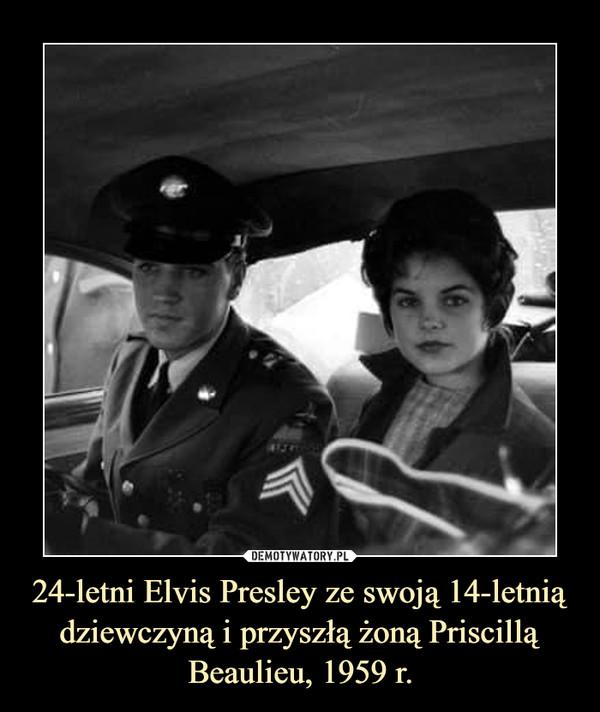 24-letni Elvis Presley ze swoją 14-letnią dziewczyną i przyszłą żoną Priscillą Beaulieu, 1959 r. –