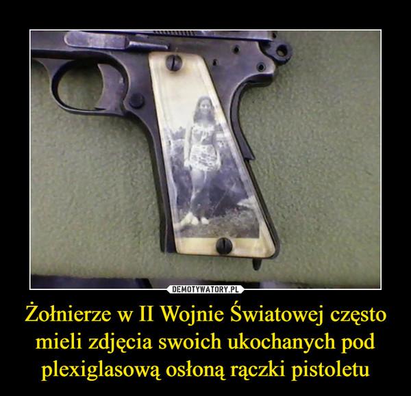 Żołnierze w II Wojnie Światowej często mieli zdjęcia swoich ukochanych pod plexiglasową osłoną rączki pistoletu –