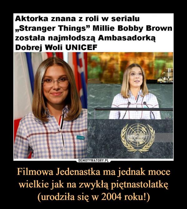 """Filmowa Jedenastka ma jednak moce wielkie jak na zwykłą piętnastolatkę (urodziła się w 2004 roku!) –  Aktorka znana z roli w serialu""""Stranger Things"""" Millie Bobby Brownzostała najmłodszą AmbasadorkąDobrej Woli UNICEF_"""