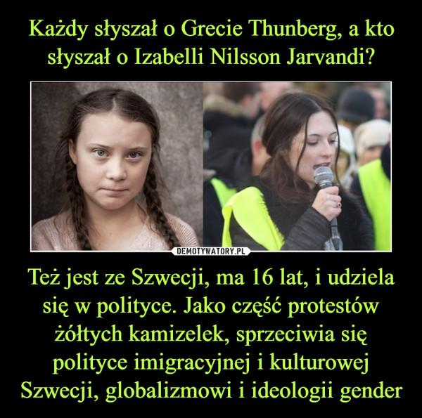 Też jest ze Szwecji, ma 16 lat, i udziela się w polityce. Jako część protestów żółtych kamizelek, sprzeciwia się polityce imigracyjnej i kulturowej Szwecji, globalizmowi i ideologii gender –