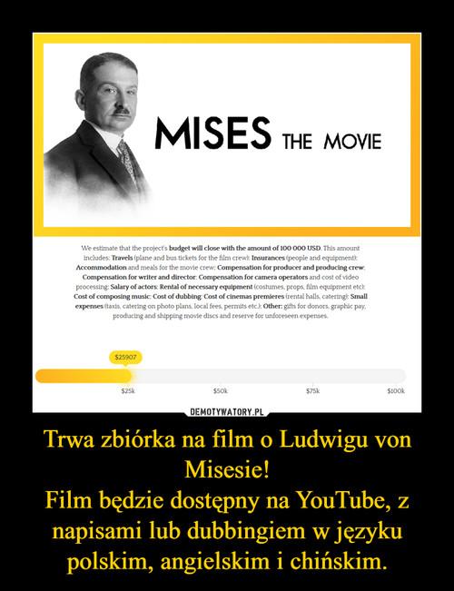 Trwa zbiórka na film o Ludwigu von Misesie! Film będzie dostępny na YouTube, z napisami lub dubbingiem w języku polskim, angielskim i chińskim.