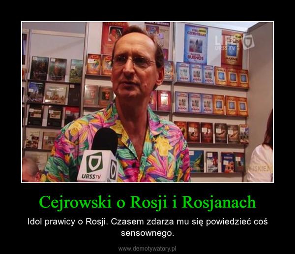 Cejrowski o Rosji i Rosjanach – Idol prawicy o Rosji. Czasem zdarza mu się powiedzieć coś sensownego.