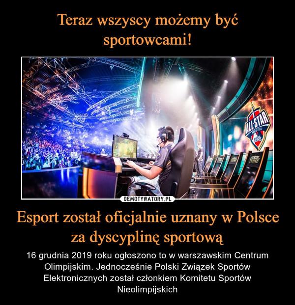 Esport został oficjalnie uznany w Polsce za dyscyplinę sportową – 16 grudnia 2019 roku ogłoszono to w warszawskim Centrum Olimpijskim. Jednocześnie Polski Związek Sportów Elektronicznych został członkiem Komitetu Sportów Nieolimpijskich