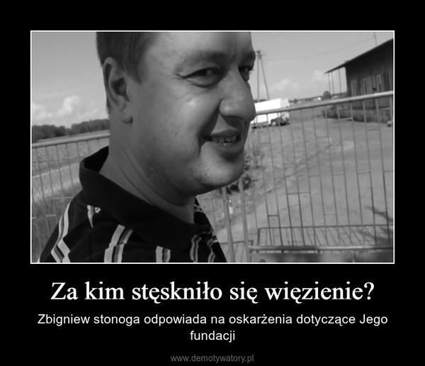 Za kim stęskniło się więzienie? – Zbigniew stonoga odpowiada na oskarżenia dotyczące Jego fundacji