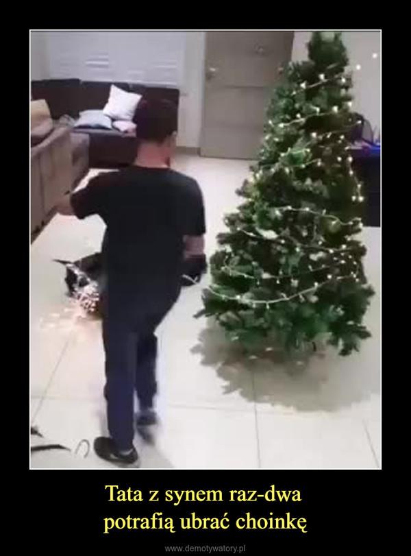 Tata z synem raz-dwa potrafią ubrać choinkę –