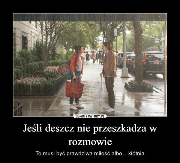 Jeśli deszcz nie przeszkadza w rozmowie – To musi być prawdziwa miłość albo... kłótnia