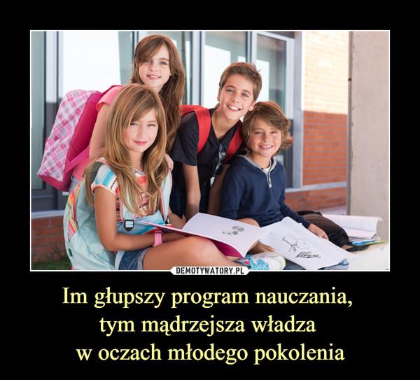 Im głupszy program nauczania, tym mądrzejsza władza w oczach młodego pokolenia –