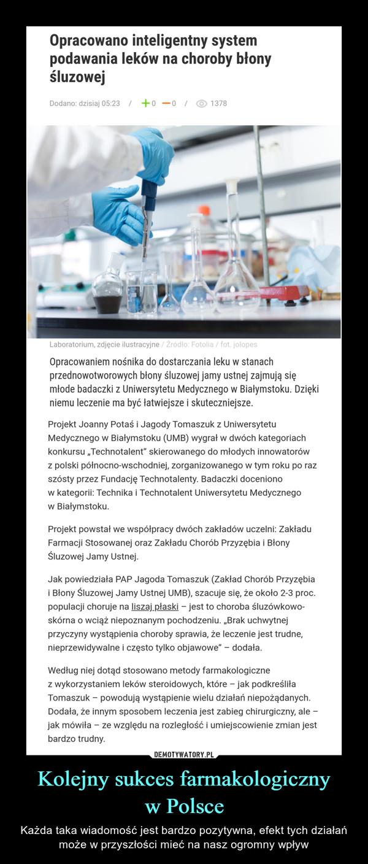 Kolejny sukces farmakologicznyw Polsce – Każda taka wiadomość jest bardzo pozytywna, efekt tych działań może w przyszłości mieć na nasz ogromny wpływ