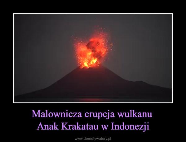 Malownicza erupcja wulkanu Anak Krakatau w Indonezji –