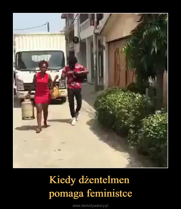 Kiedy dżentelmen pomaga feministce –
