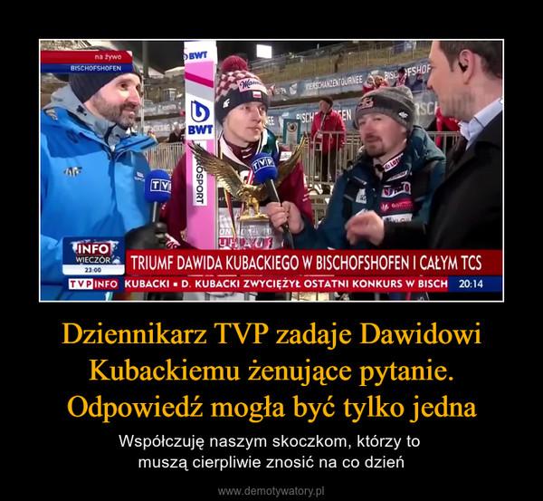 Dziennikarz TVP zadaje Dawidowi Kubackiemu żenujące pytanie. Odpowiedź mogła być tylko jedna – Współczuję naszym skoczkom, którzy to muszą cierpliwie znosić na co dzień