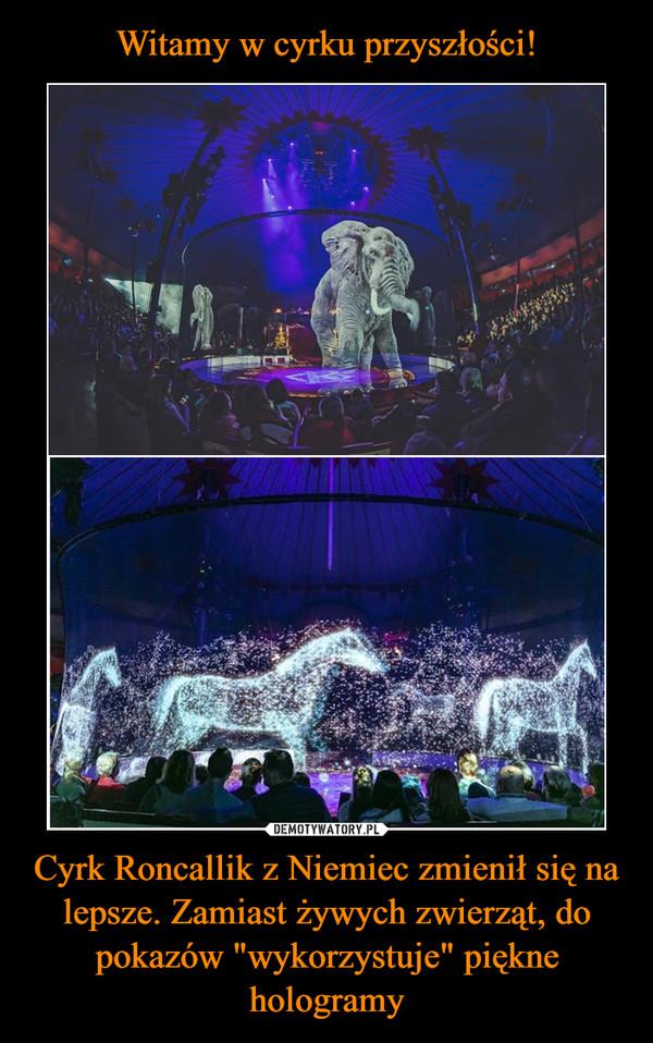 """Cyrk Roncallik z Niemiec zmienił się na lepsze. Zamiast żywych zwierząt, do pokazów """"wykorzystuje"""" piękne hologramy –"""