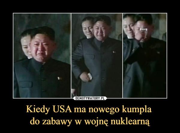 Kiedy USA ma nowego kumpla do zabawy w wojnę nuklearną –