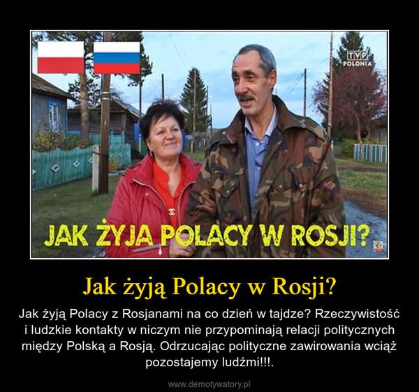 Jak żyją Polacy w Rosji? – Jak żyją Polacy z Rosjanami na co dzień w tajdze? Rzeczywistość i ludzkie kontakty w niczym nie przypominają relacji politycznych między Polską a Rosją. Odrzucając polityczne zawirowania wciąż pozostajemy ludźmi!!!.