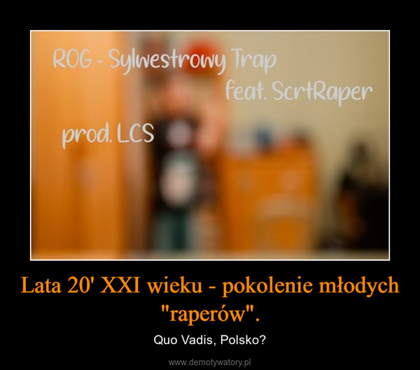 """Lata 20' XXI wieku - pokolenie młodych """"raperów"""". – Quo Vadis, Polsko?"""