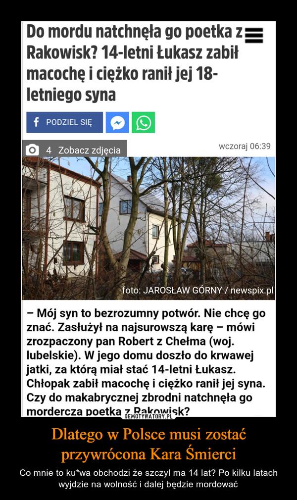 Dlatego w Polsce musi zostać przywrócona Kara Śmierci – Co mnie to ku*wa obchodzi że szczyl ma 14 lat? Po kilku latach wyjdzie na wolność i dalej będzie mordować