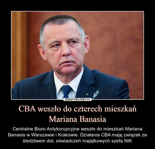 CBA weszło do czterech mieszkań Mariana Banasia