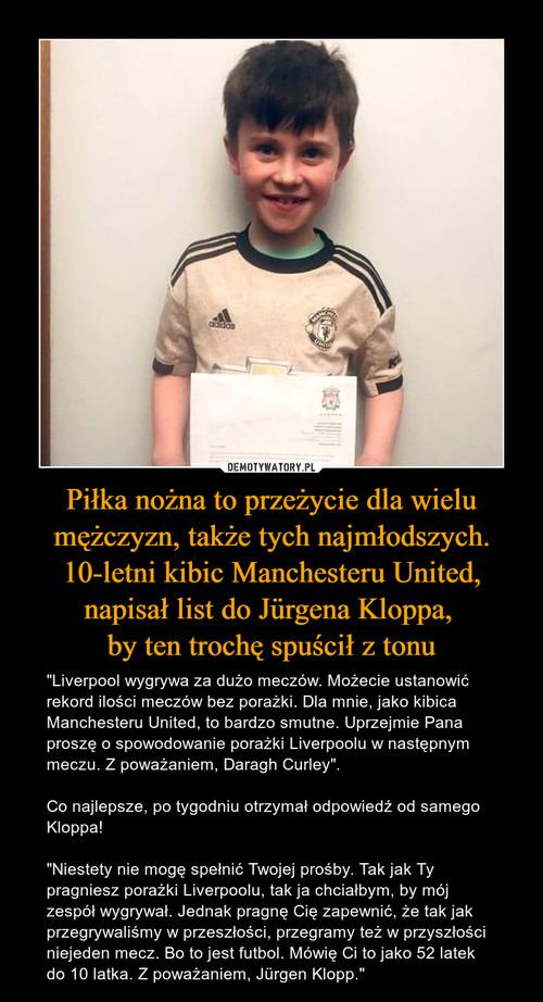 Piłka nożna to przeżycie dla wielu mężczyzn, także tych najmłodszych. 10-letni kibic Manchesteru United, napisał list do Jürgena Kloppa,  by ten trochę spuścił z tonu